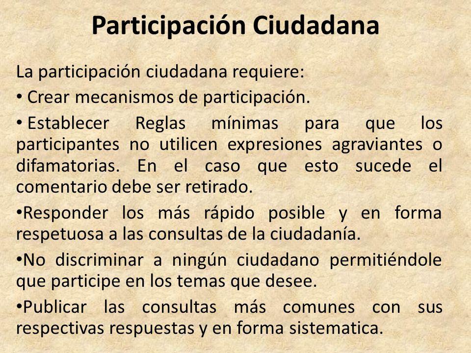 Participación Ciudadana La participación ciudadana requiere: Crear mecanismos de participación. Establecer Reglas mínimas para que los participantes n