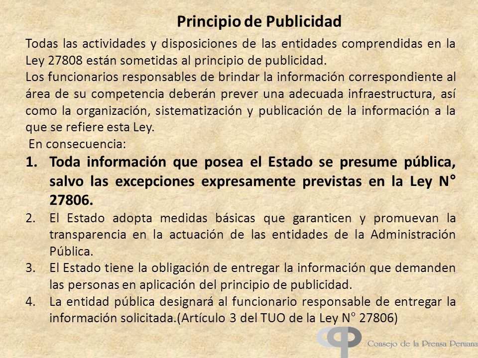 Principio de Publicidad Todas las actividades y disposiciones de las entidades comprendidas en la Ley 27808 están sometidas al principio de publicidad.