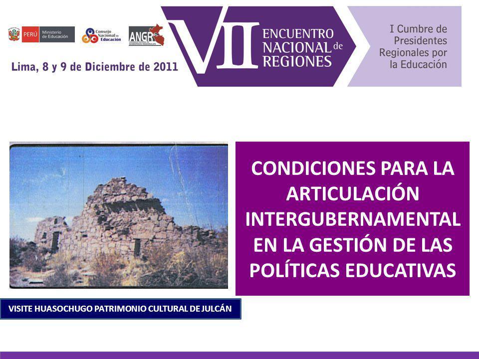 CONDICIONES PARA LA ARTICULACIÓN INTERGUBERNAMENTAL EN LA GESTIÓN DE LAS POLÍTICAS EDUCATIVAS VISITE HUASOCHUGO PATRIMONIO CULTURAL DE JULCÁN