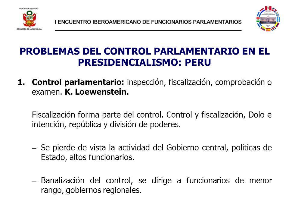 PROBLEMAS DEL CONTROL PARLAMENTARIO EN EL PRESIDENCIALISMO: PERU 1.Control parlamentario: inspección, fiscalización, comprobación o examen. K. Loewens