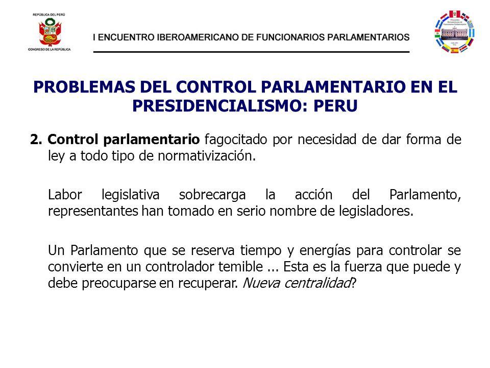 PROBLEMAS DEL CONTROL PARLAMENTARIO EN EL PRESIDENCIALISMO: PERU 2. Control parlamentario fagocitado por necesidad de dar forma de ley a todo tipo de