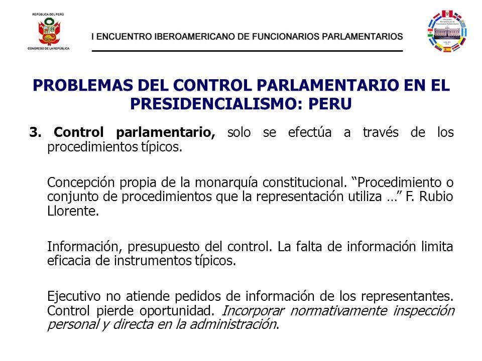 PROBLEMAS DEL CONTROL PARLAMENTARIO EN EL PRESIDENCIALISMO: PERU 3. Control parlamentario, solo se efectúa a través de los procedimientos típicos. Con