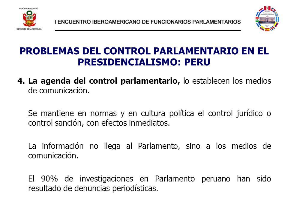 PROBLEMAS DEL CONTROL PARLAMENTARIO EN EL PRESIDENCIALISMO: PERU 4. La agenda del control parlamentario, lo establecen los medios de comunicación. Se