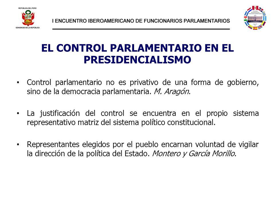 EL CONTROL PARLAMENTARIO EN EL PRESIDENCIALISMO Control parlamentario no es privativo de una forma de gobierno, sino de la democracia parlamentaria. M