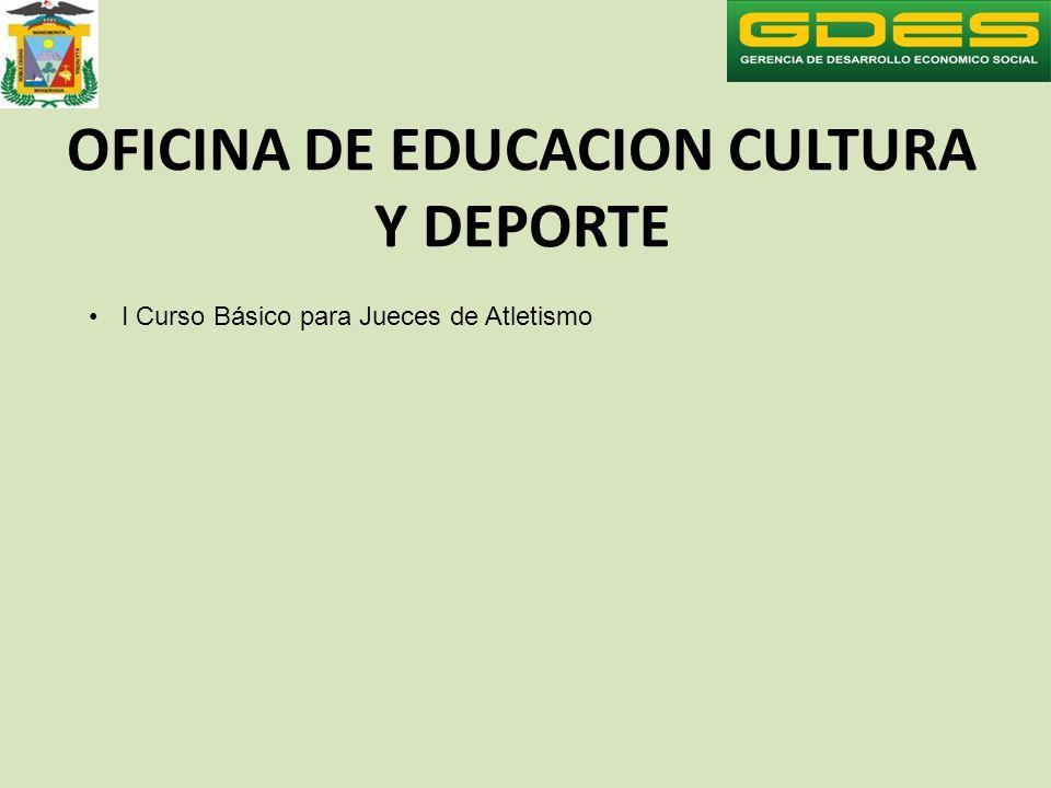 OFICINA DE EDUCACION CULTURA Y DEPORTE I Curso Básico para Jueces de Atletismo