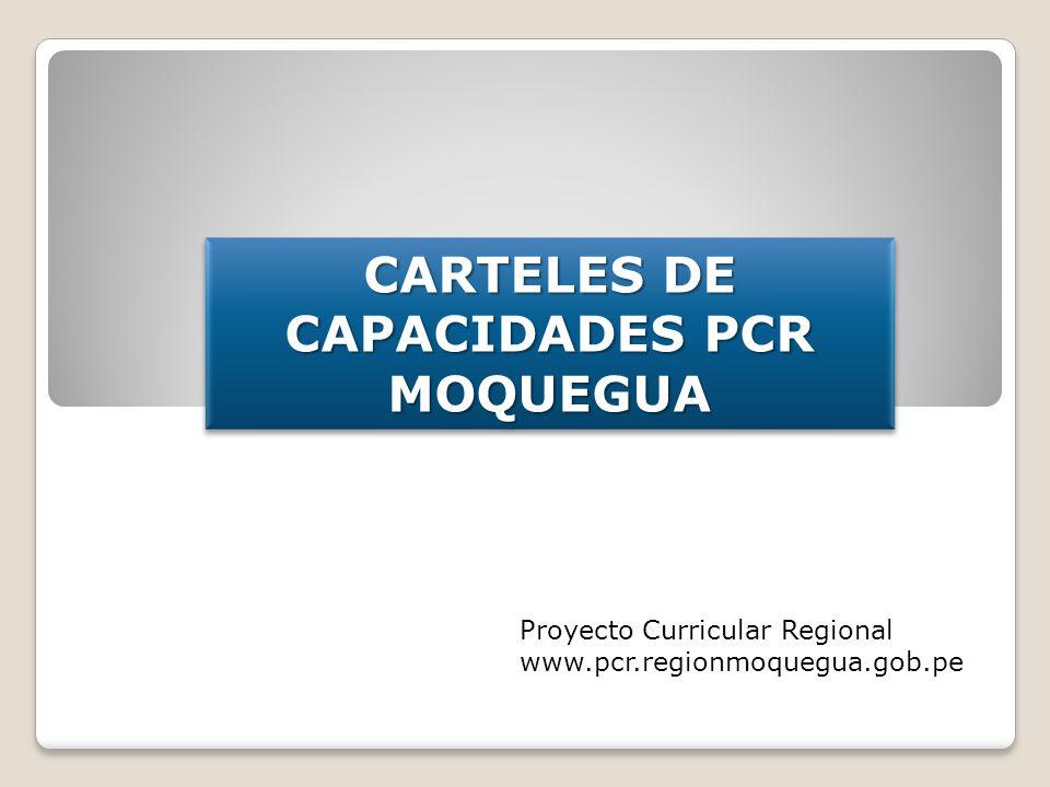 CARTELES DE CAPACIDADES PCR MOQUEGUA MOQUEGUA Proyecto Curricular Regional www.pcr.regionmoquegua.gob.pe