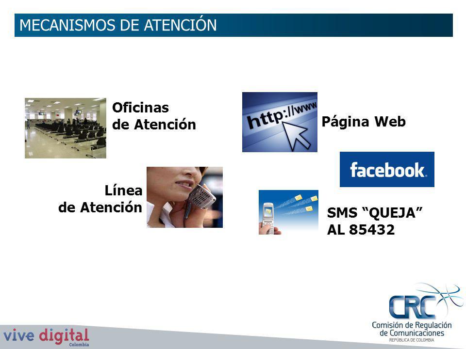 Oficinas de Atención Línea de Atención Página Web SMS QUEJA AL 85432 MECANISMOS DE ATENCIÓN