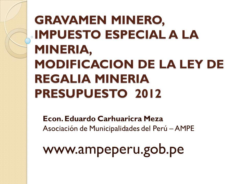 GRAVAMEN MINERO, IMPUESTO ESPECIAL A LA MINERIA, MODIFICACION DE LA LEY DE REGALIA MINERIA PRESUPUESTO 2012 Econ.