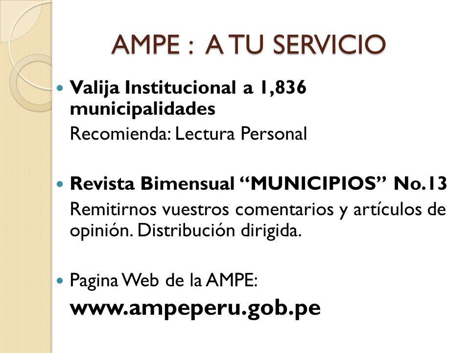 AMPE :A TU SERVICIO Valija Institucional a 1,836 municipalidades Recomienda: Lectura Personal Revista Bimensual MUNICIPIOS No.13 Remitirnos vuestros comentarios y artículos de opinión.