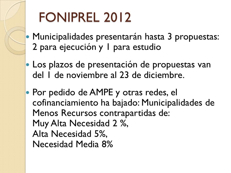 FONIPREL 2012 Municipalidades presentarán hasta 3 propuestas: 2 para ejecución y 1 para estudio Los plazos de presentación de propuestas van del 1 de noviembre al 23 de diciembre.