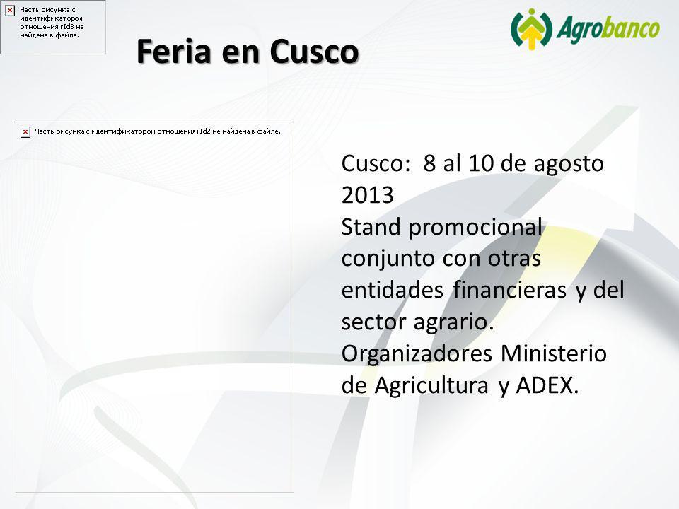 Feria en Cusco Cusco: 8 al 10 de agosto 2013 Stand promocional conjunto con otras entidades financieras y del sector agrario. Organizadores Ministerio