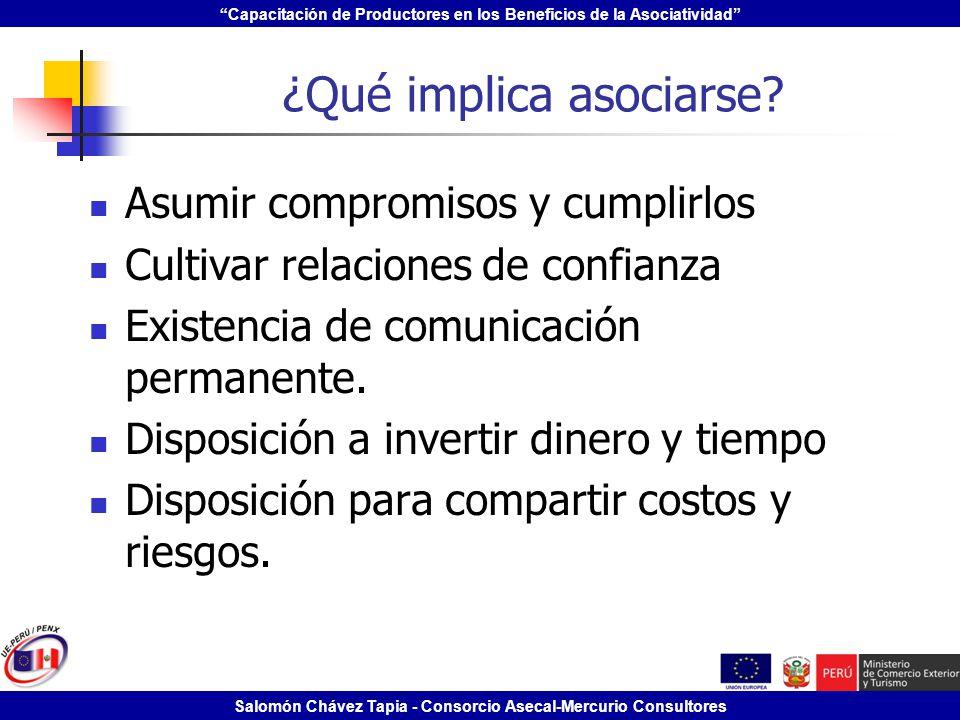 Capacitación de Productores en los Beneficios de la Asociatividad Salomón Chávez Tapia - Consorcio Asecal-Mercurio Consultores ¿Qué implica asociarse?