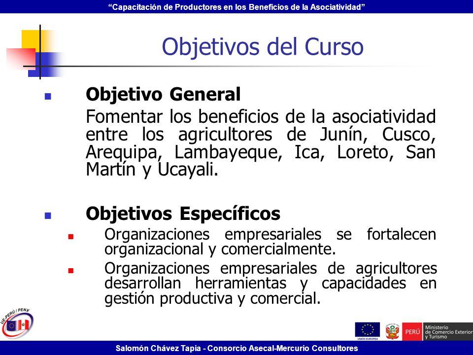 Capacitación de Productores en los Beneficios de la Asociatividad Salomón Chávez Tapia - Consorcio Asecal-Mercurio Consultores Objetivos del Curso Obj