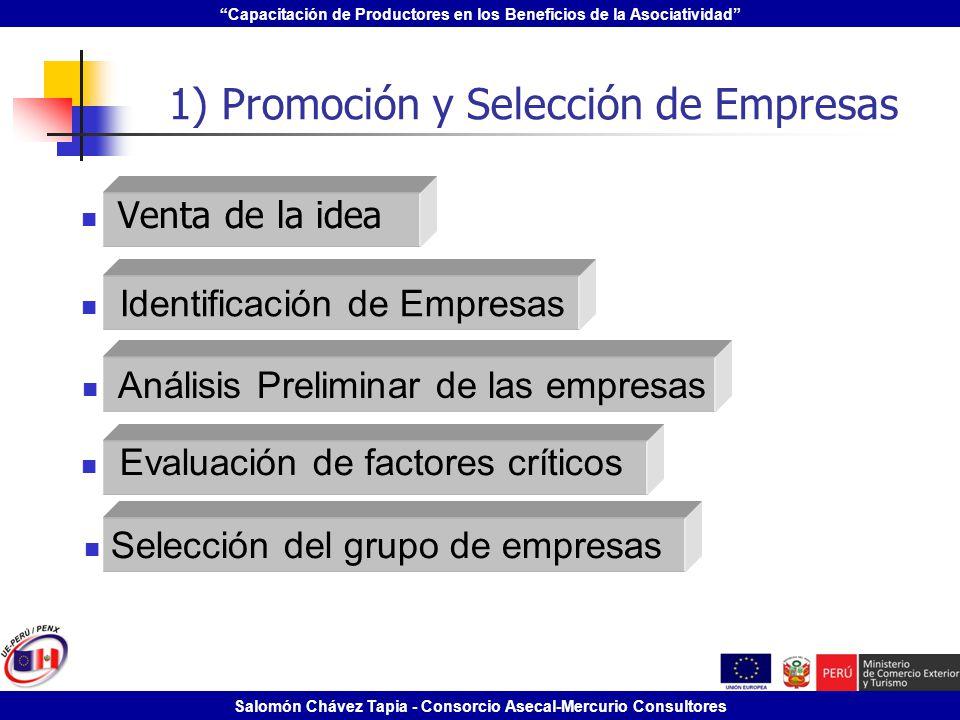 Capacitación de Productores en los Beneficios de la Asociatividad Salomón Chávez Tapia - Consorcio Asecal-Mercurio Consultores 1) Promoción y Selecció