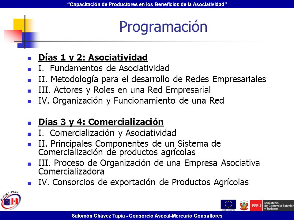 Capacitación de Productores en los Beneficios de la Asociatividad Salomón Chávez Tapia - Consorcio Asecal-Mercurio Consultores Programación Días 1 y 2