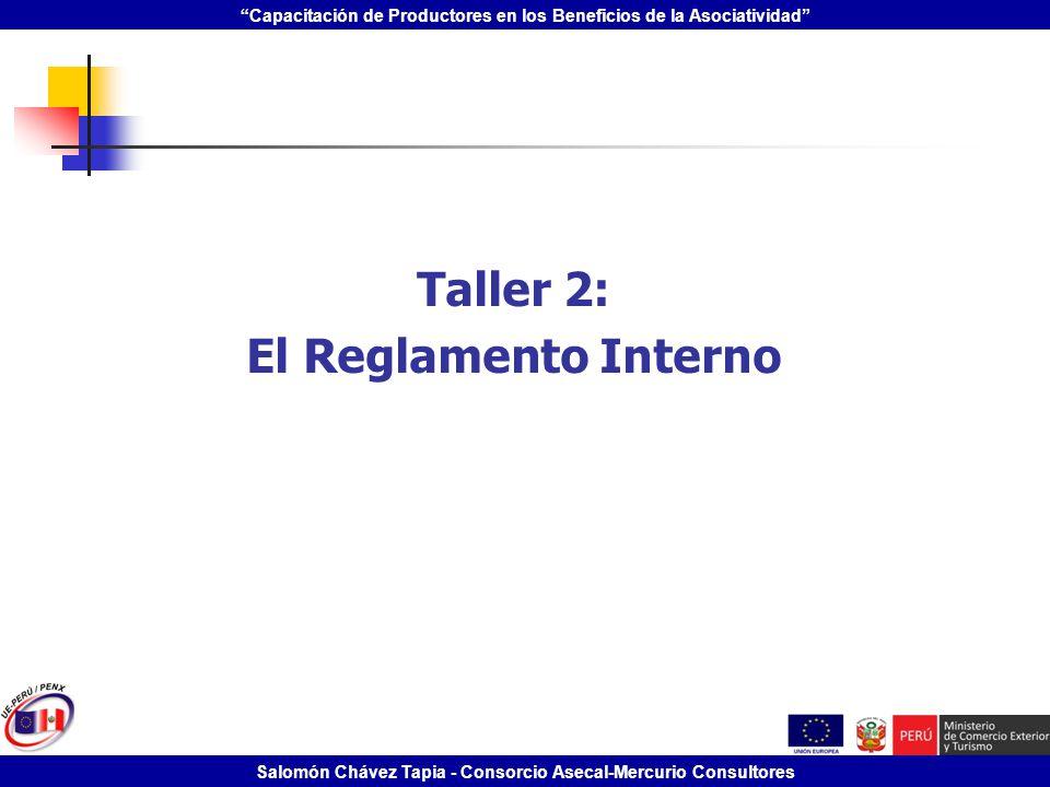 Capacitación de Productores en los Beneficios de la Asociatividad Salomón Chávez Tapia - Consorcio Asecal-Mercurio Consultores Taller 2: El Reglamento