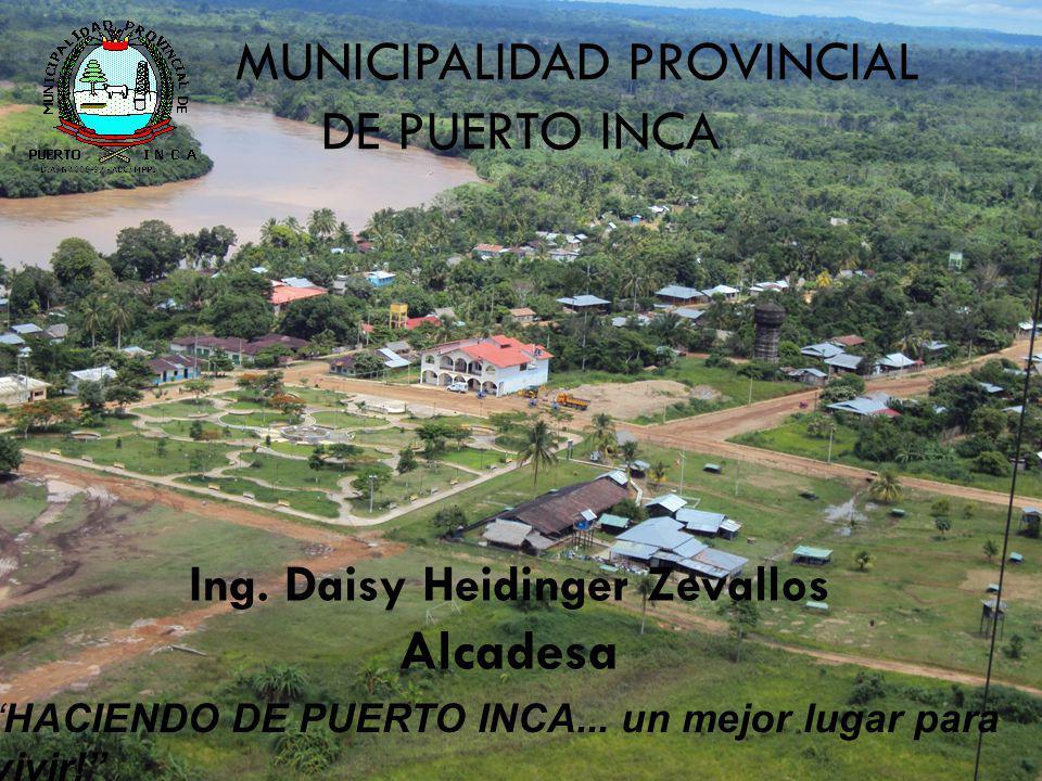 MUNICIPALIDAD PROVINCIAL DE PUERTO INCA HACIENDO DE PUERTO INCA... un mejor lugar para vivir! Ing. Daisy Heidinger Zevallos Alcadesa