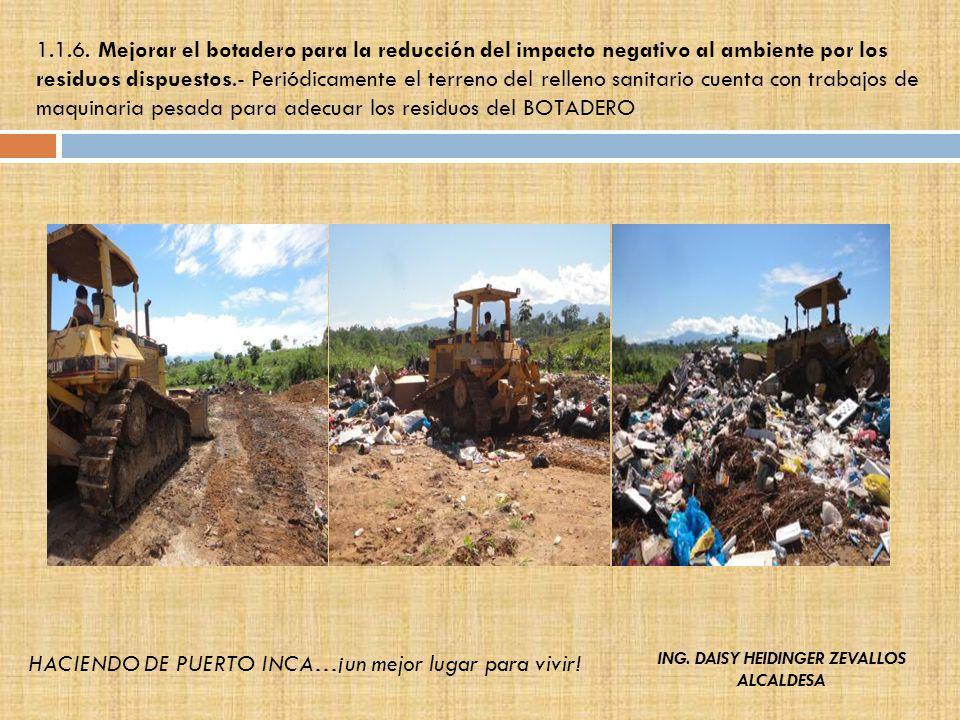 1.1.6. Mejorar el botadero para la reducción del impacto negativo al ambiente por los residuos dispuestos.- Periódicamente el terreno del relleno sani