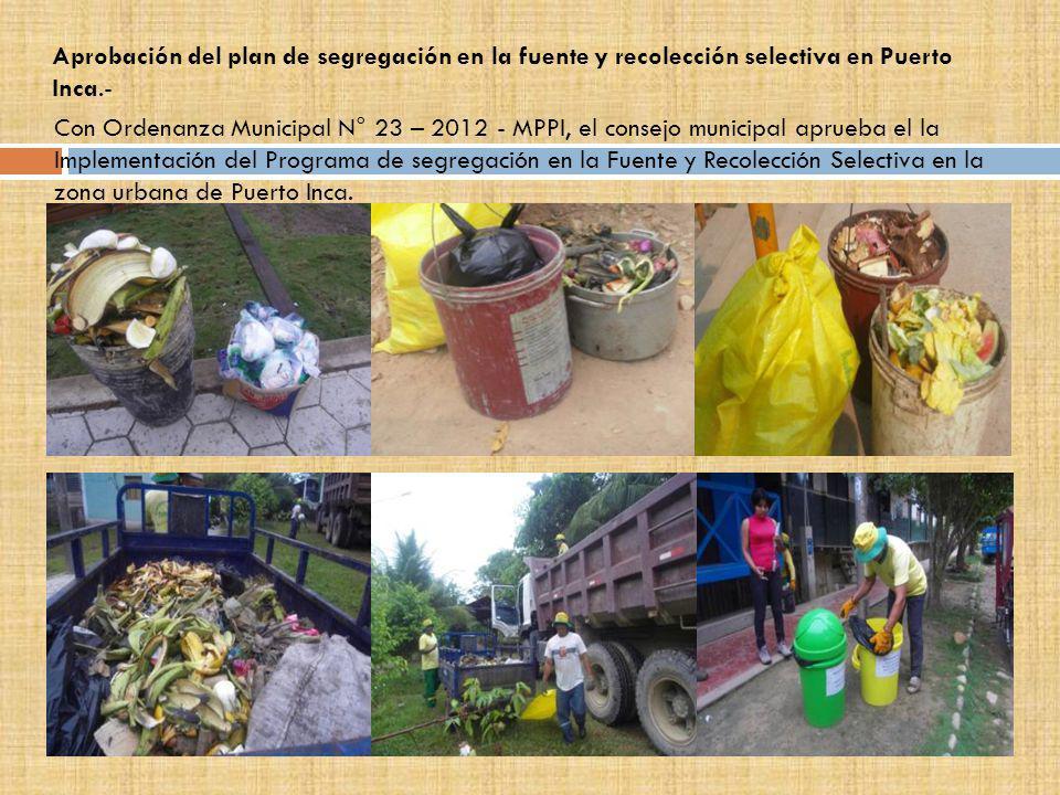 Aprobación del plan de segregación en la fuente y recolección selectiva en Puerto Inca.- Con Ordenanza Municipal N° 23 – 2012 - MPPI, el consejo munic