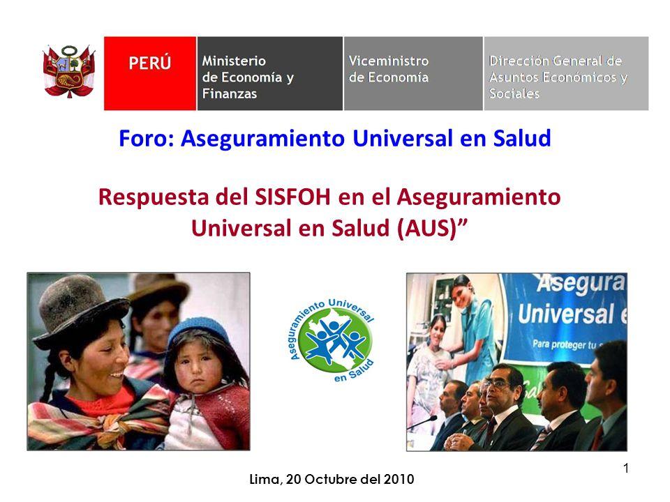 1 Lima, 20 Octubre del 2010 Respuesta del SISFOH en el Aseguramiento Universal en Salud (AUS) Foro: Aseguramiento Universal en Salud