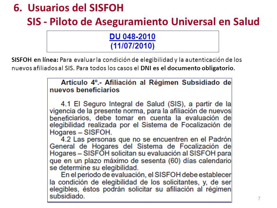 6. Usuarios del SISFOH SIS - Piloto de Aseguramiento Universal en Salud 7 DU 048-2010 (11/07/2010) SISFOH en línea: Para evaluar la condición de elegi