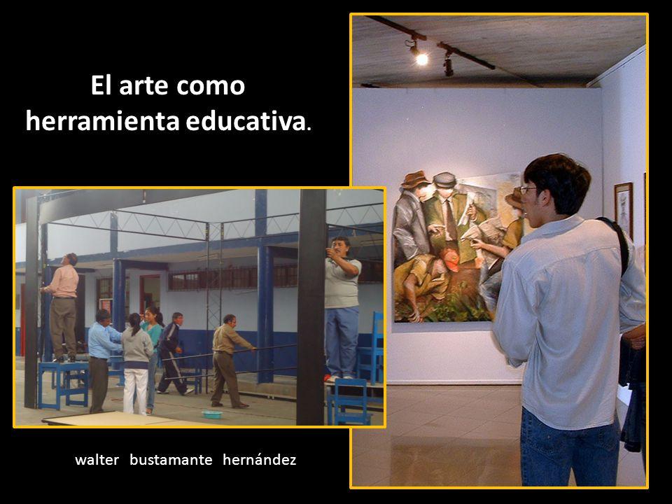 El arte como herramienta educativa. walter bustamante hernández