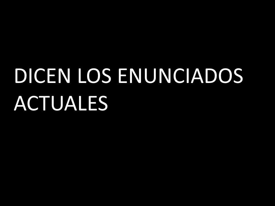 DICEN LOS ENUNCIADOS ACTUALES