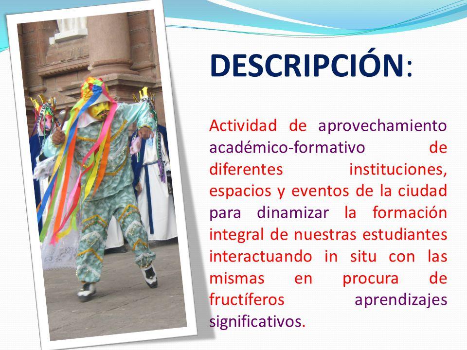 DESCRIPCIÓN: Actividad de aprovechamiento académico-formativo de diferentes instituciones, espacios y eventos de la ciudad para dinamizar la formación