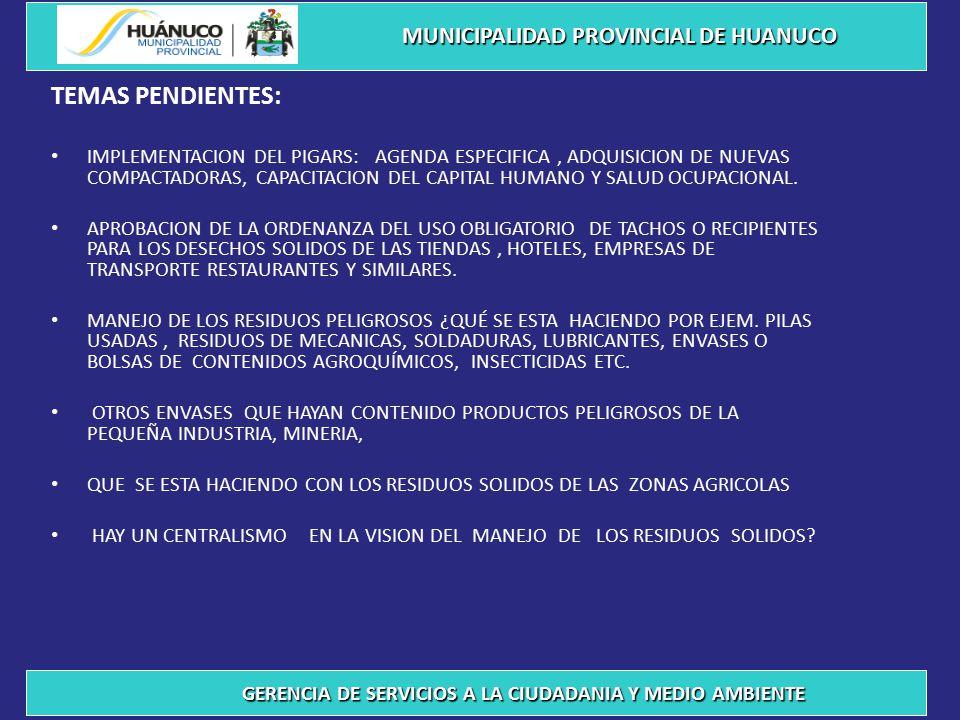 TEMAS PENDIENTES: IMPLEMENTACION DEL PIGARS: AGENDA ESPECIFICA, ADQUISICION DE NUEVAS COMPACTADORAS, CAPACITACION DEL CAPITAL HUMANO Y SALUD OCUPACIONAL.