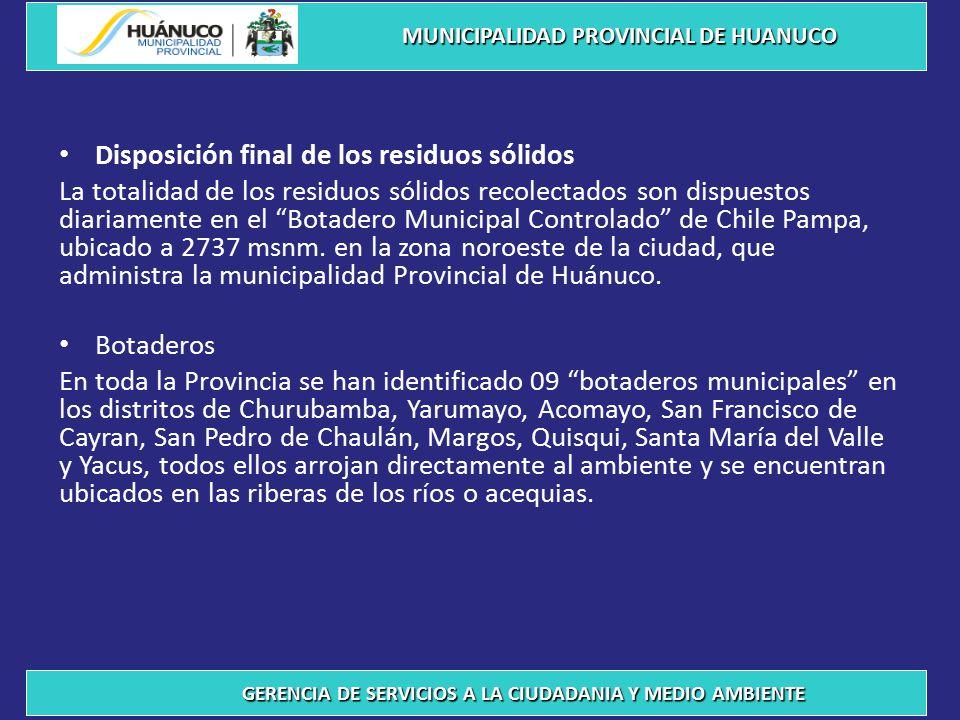 Disposición final de los residuos sólidos La totalidad de los residuos sólidos recolectados son dispuestos diariamente en el Botadero Municipal Controlado de Chile Pampa, ubicado a 2737 msnm.