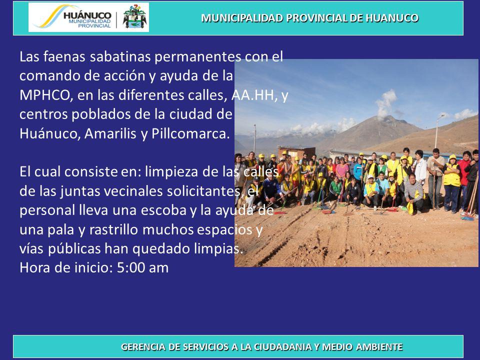 Las faenas sabatinas permanentes con el comando de acción y ayuda de la MPHCO, en las diferentes calles, AA.HH, y centros poblados de la ciudad de Huánuco, Amarilis y Pillcomarca.