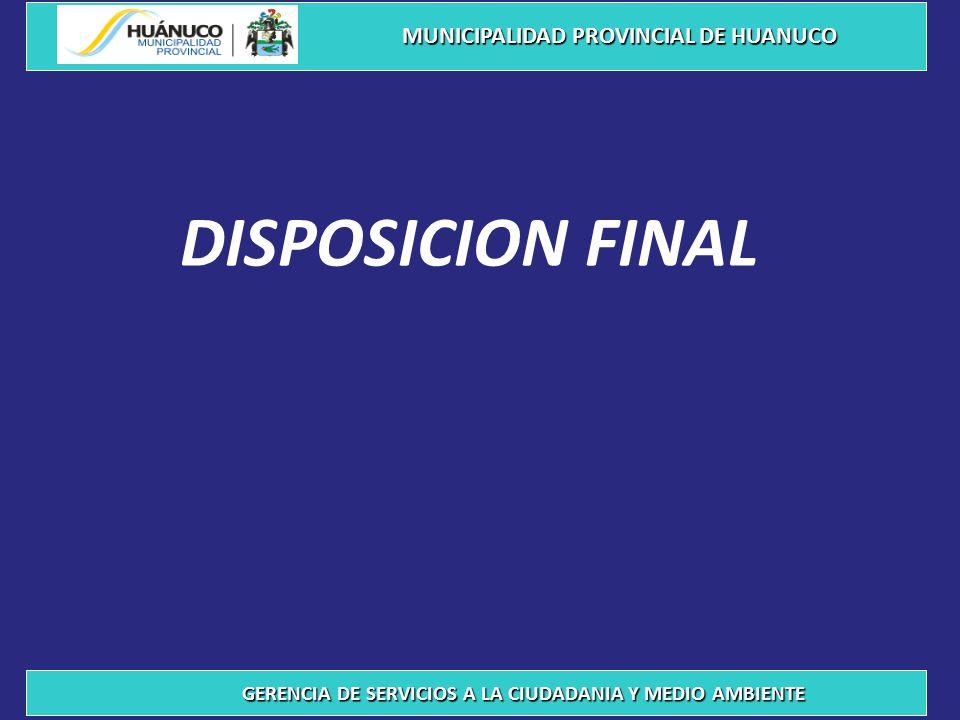 DISPOSICION FINAL MUNICIPALIDAD PROVINCIAL DE HUANUCO GERENCIA DE SERVICIOS A LA CIUDADANIA Y MEDIO AMBIENTE