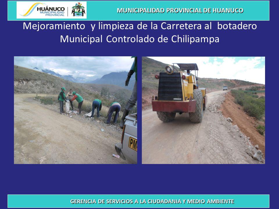Mejoramiento y limpieza de la Carretera al botadero Municipal Controlado de Chilipampa MUNICIPALIDAD PROVINCIAL DE HUANUCO GERENCIA DE SERVICIOS A LA CIUDADANIA Y MEDIO AMBIENTE