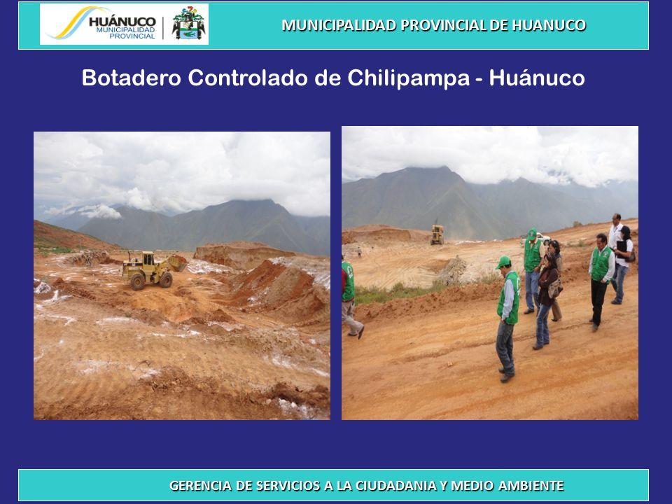 Botadero Controlado de Chilipampa - Huánuco MUNICIPALIDAD PROVINCIAL DE HUANUCO GERENCIA DE SERVICIOS A LA CIUDADANIA Y MEDIO AMBIENTE