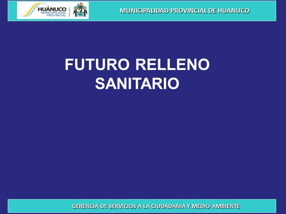 FUTURO RELLENO SANITARIO MUNICIPALIDAD PROVINCIAL DE HUANUCO GERENCIA DE SERVICIOS A LA CIUDADANIA Y MEDIO AMBIENTE
