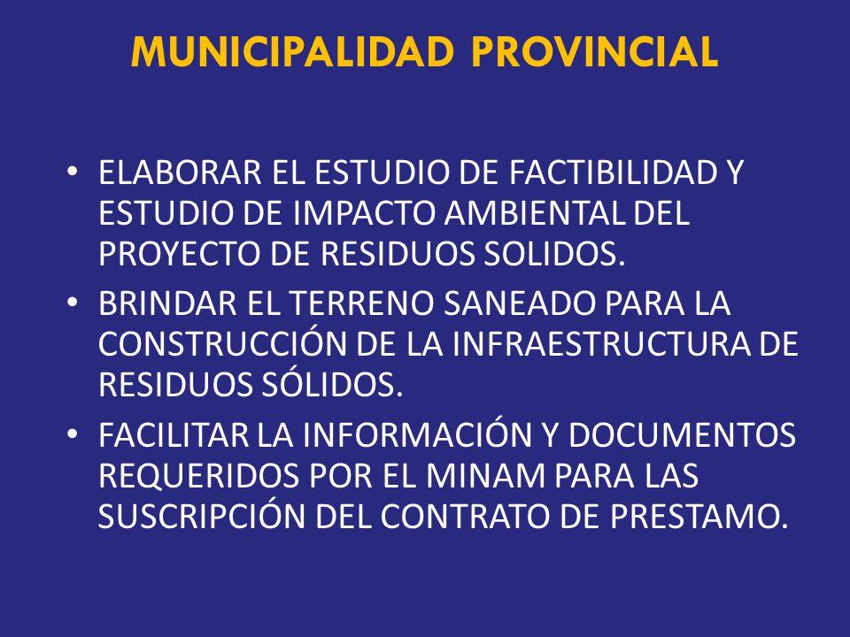 MUNICIPALIDAD PROVINCIAL ELABORAR EL ESTUDIO DE FACTIBILIDAD Y ESTUDIO DE IMPACTO AMBIENTAL DEL PROYECTO DE RESIDUOS SOLIDOS.
