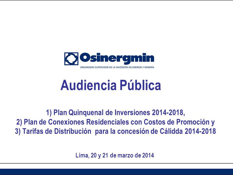1) Plan Quinquenal de Inversiones 2014-2018, 2) Plan de Conexiones Residenciales con Costos de Promoción y 3) Tarifas de Distribución para la concesió