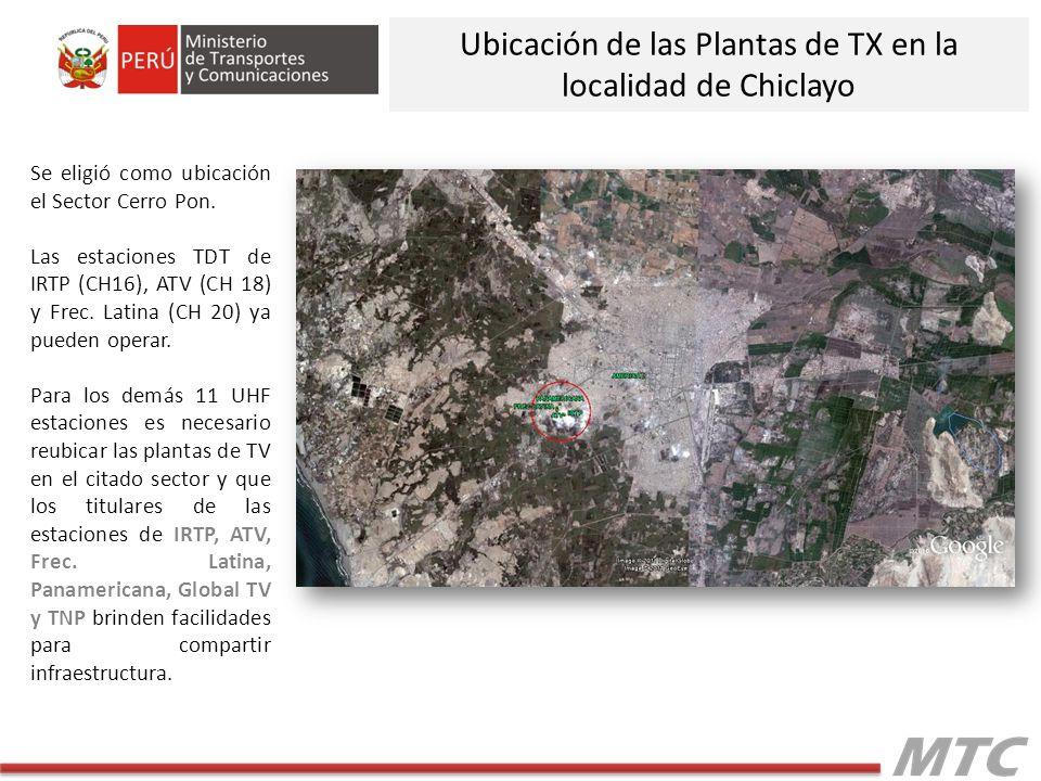 Ubicación de las Plantas de TX en la localidad de Chiclayo Se eligió como ubicación el Sector Cerro Pon. Las estaciones TDT de IRTP (CH16), ATV (CH 18