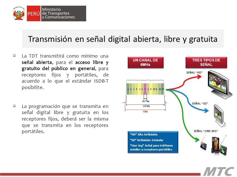 La TDT transmitirá como mínimo una señal abierta, para el acceso libre y gratuito del público en general, para receptores fijos y portátiles, de acuerdo a lo que el estándar ISDB-T posibilite.