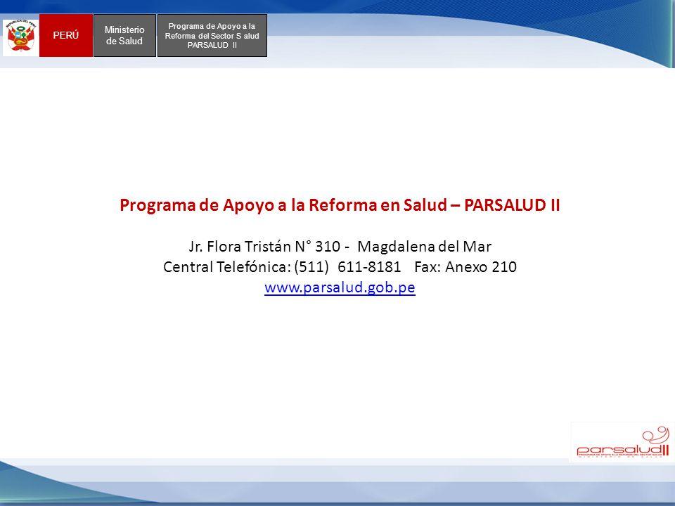 PERÚ Ministerio de Salud Programa de Apoyo a la Reforma del Sector S alud PARSALUD II Programa de Apoyo a la Reforma en Salud – PARSALUD II Jr. Flora