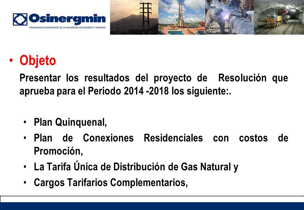 Objeto Presentar los resultados del proyecto de Resolución que aprueba para el Periodo 2014 -2018 los siguiente:. Plan Quinquenal, Plan de Conexiones