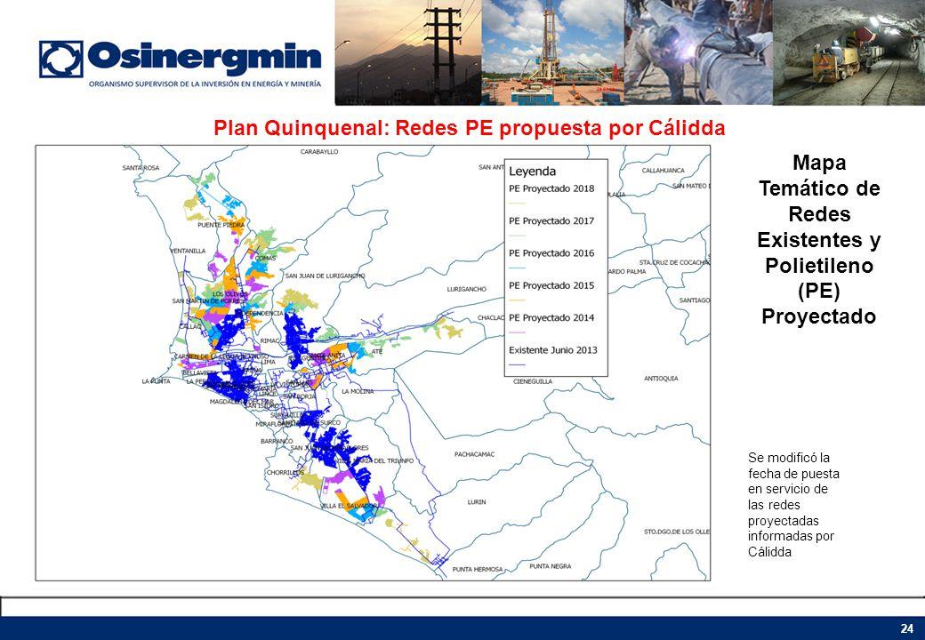 Plan Quinquenal: Redes PE propuesta por Cálidda Mapa Temático de Redes Existentes y Polietileno (PE) Proyectado Se modificó la fecha de puesta en serv
