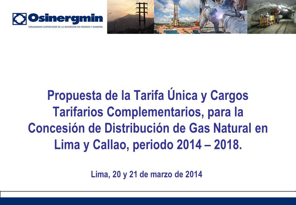 Propuesta de la Tarifa Única y Cargos Tarifarios Complementarios, para la Concesión de Distribución de Gas Natural en Lima y Callao, periodo 2014 – 20