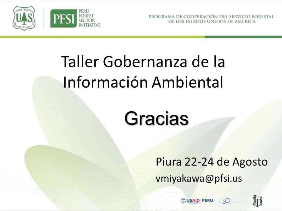 Taller Gobernanza de la Información Ambiental Piura 22-24 de Agosto vmiyakawa@pfsi.us Gracias
