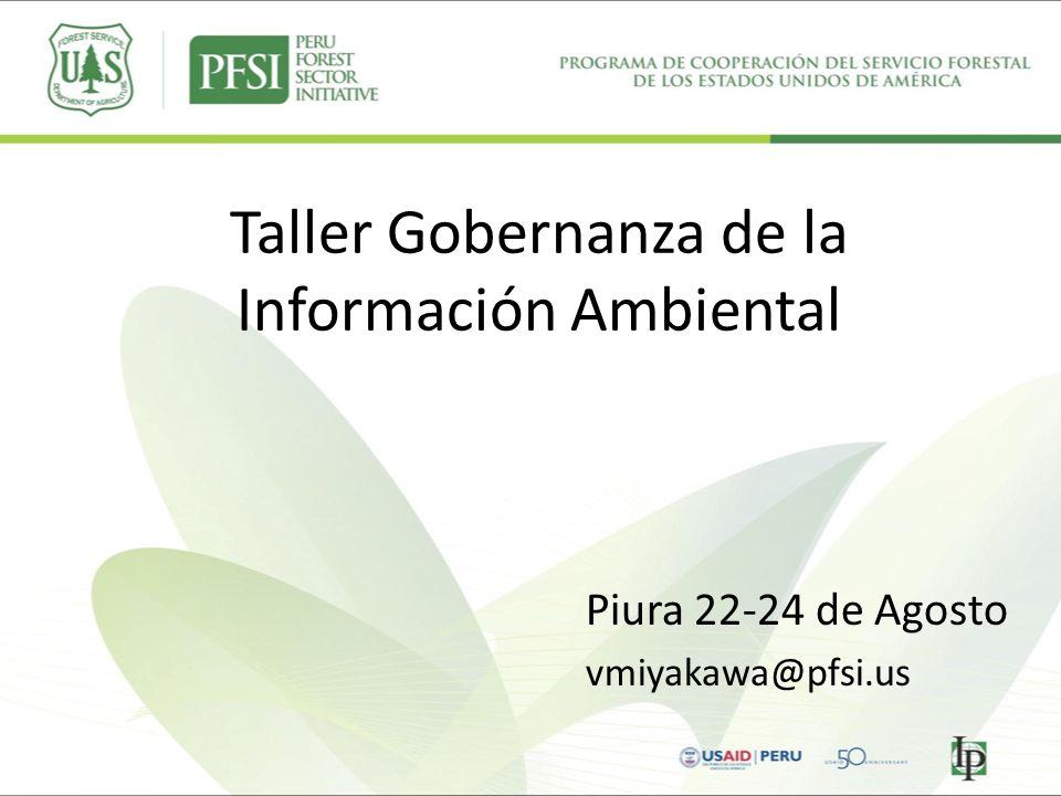 Taller Gobernanza de la Información Ambiental Piura 22-24 de Agosto vmiyakawa@pfsi.us