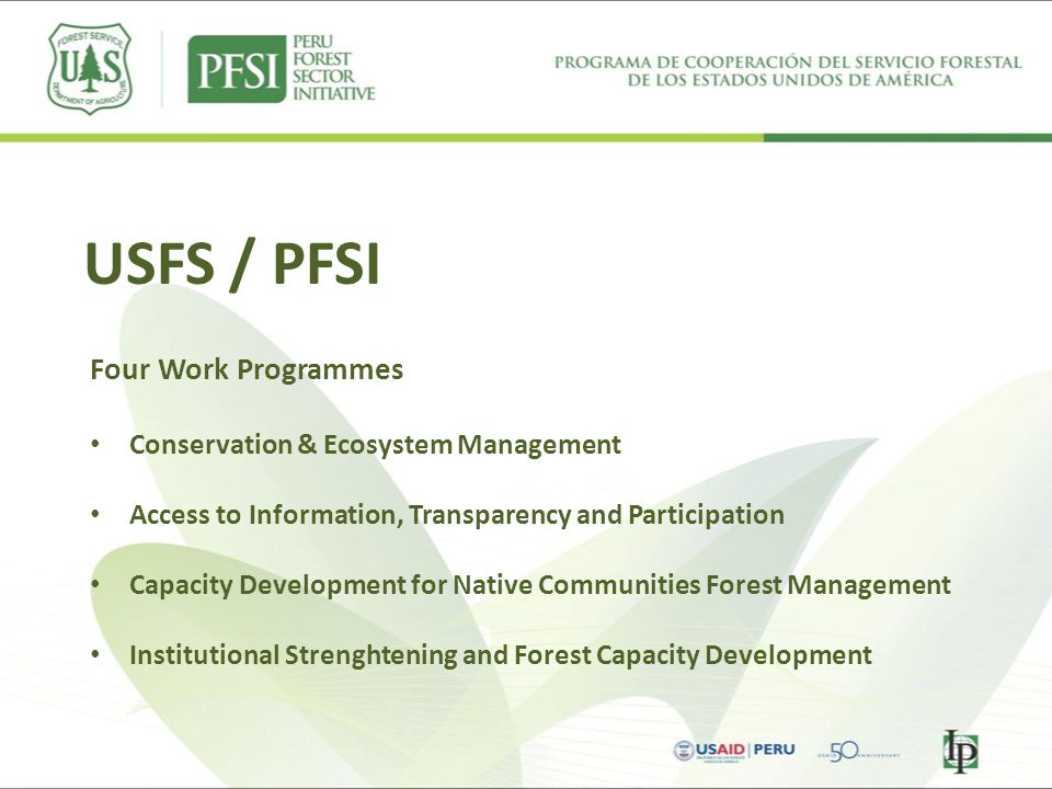 USFS / PFSI Four Work Programmes Conservation & Ecosystem Management Access to Information, Transparency and Participation Capacity Development for Na