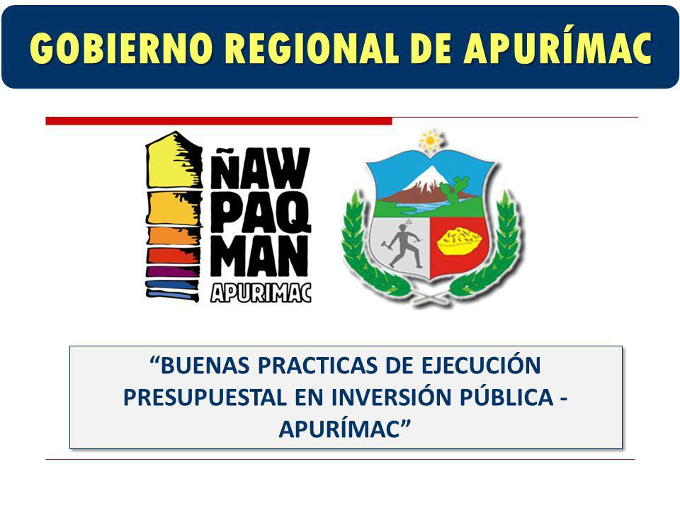GOBIERNO REGIONAL DE APURÍMAC BUENAS PRACTICAS DE EJECUCIÓN PRESUPUESTAL EN INVERSIÓN PÚBLICA - APURÍMAC