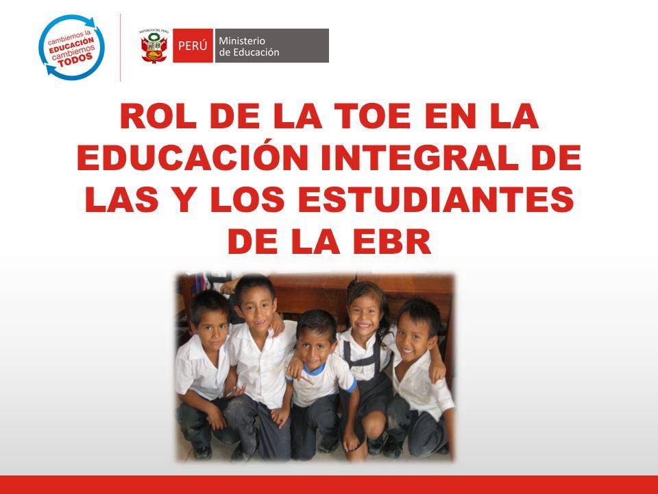 ROL DE LA TOE EN LA EDUCACIÓN INTEGRAL DE LAS Y LOS ESTUDIANTES DE LA EBR