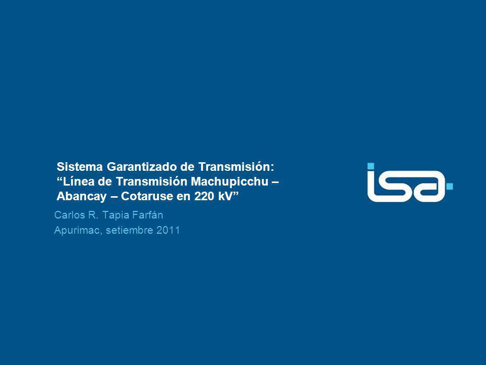 ©Todos los derechos reservados por ISA OBJETO: Construcción y puesta en operación comercial de la Línea de Transmisión Machupicchu – Abancay – Cotaruse a 220 kV, la ampliación de las Subestaciones Asociadas (Cotaruse y Abancay) y la construcción de las Subestaciones nuevas de Machupicchu II, Suriray y Abancay Nueva.
