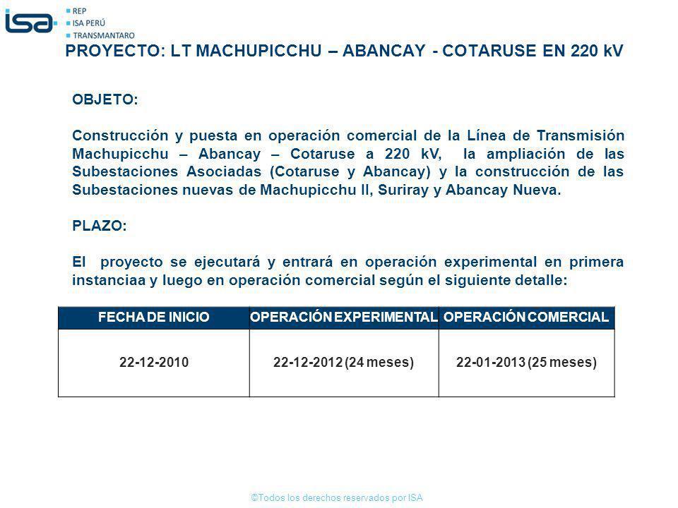 ©Todos los derechos reservados por ISA OBJETO: Construcción y puesta en operación comercial de la Línea de Transmisión Machupicchu – Abancay – Cotarus